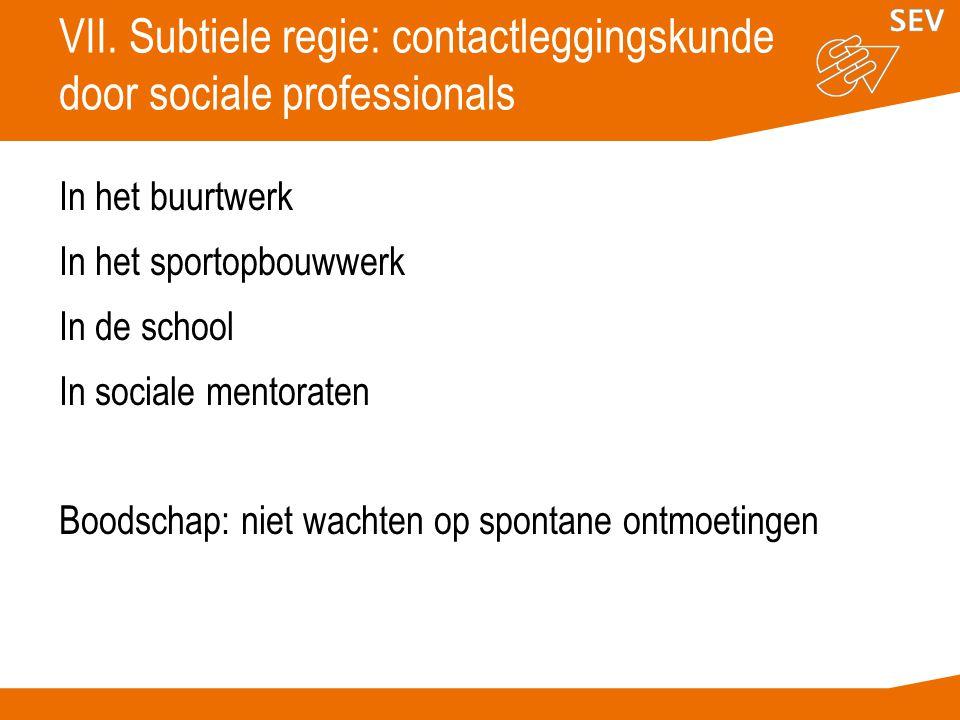 VII. Subtiele regie: contactleggingskunde door sociale professionals In het buurtwerk In het sportopbouwwerk In de school In sociale mentoraten Boodsc