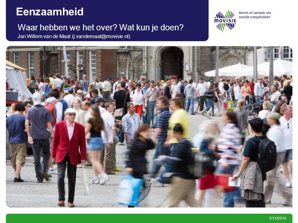 7/11/2014 Eenzaamheid Waar hebben we het over? Wat kun je doen? Jan Willem van de Maat (j.vandemaat@movisie.nl)