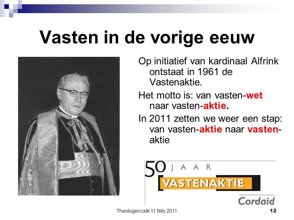 Theologencafé 11 febr 2011 12 Vasten in de vorige eeuw Op initiatief van kardinaal Alfrink ontstaat in 1961 de Vastenaktie. Het motto is: van vasten-w