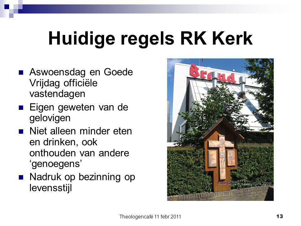 Theologencafé 11 febr 2011 13 Huidige regels RK Kerk Aswoensdag en Goede Vrijdag officiële vastendagen Eigen geweten van de gelovigen Niet alleen mind