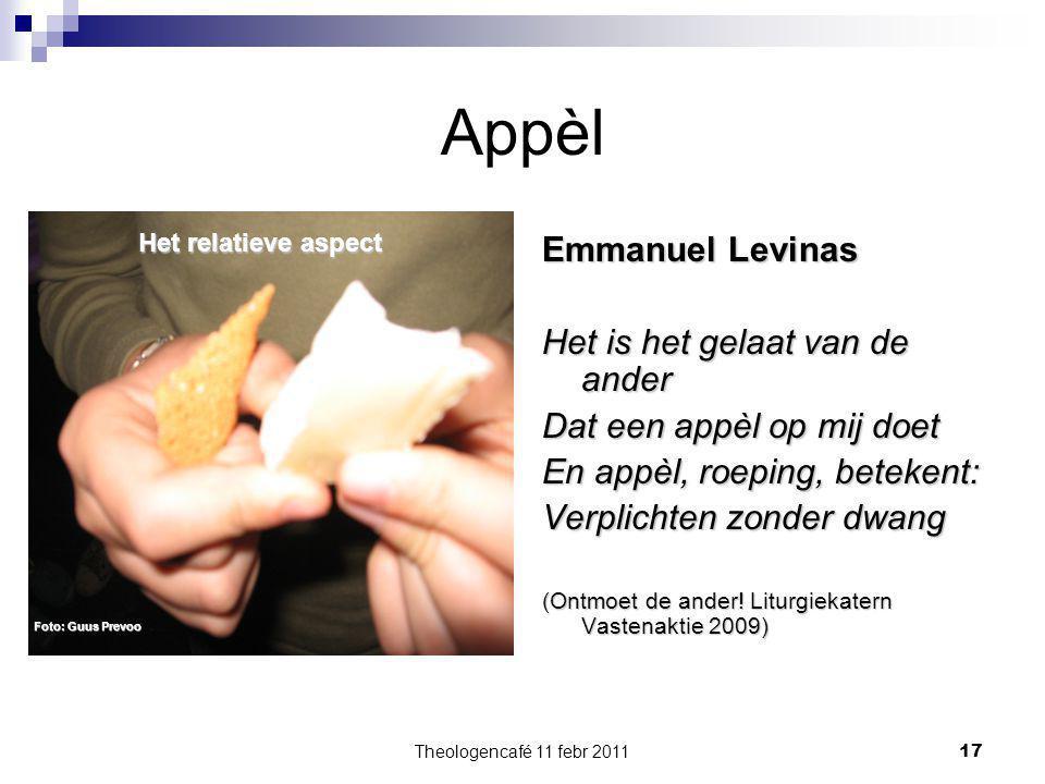 Theologencafé 11 febr 2011 17 Appèl Emmanuel Levinas Het is het gelaat van de ander Dat een appèl op mij doet En appèl, roeping, betekent: Verplichten