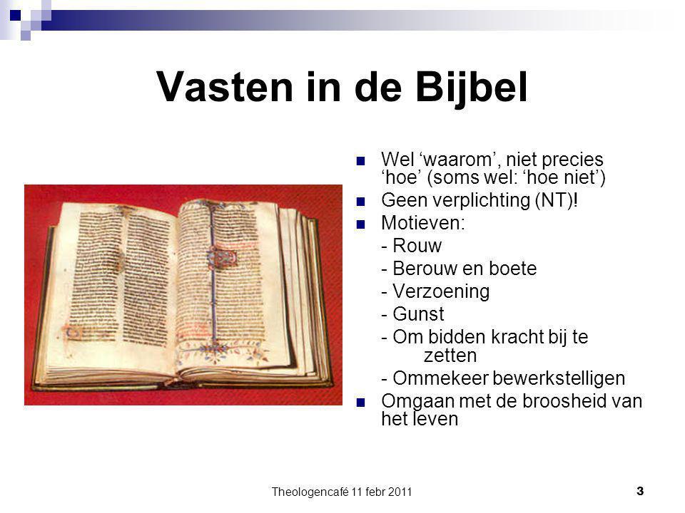 Theologencafé 11 febr 2011 3 Vasten in de Bijbel Wel 'waarom', niet precies 'hoe' (soms wel: 'hoe niet') Geen verplichting (NT)! Motieven: - Rouw - Be