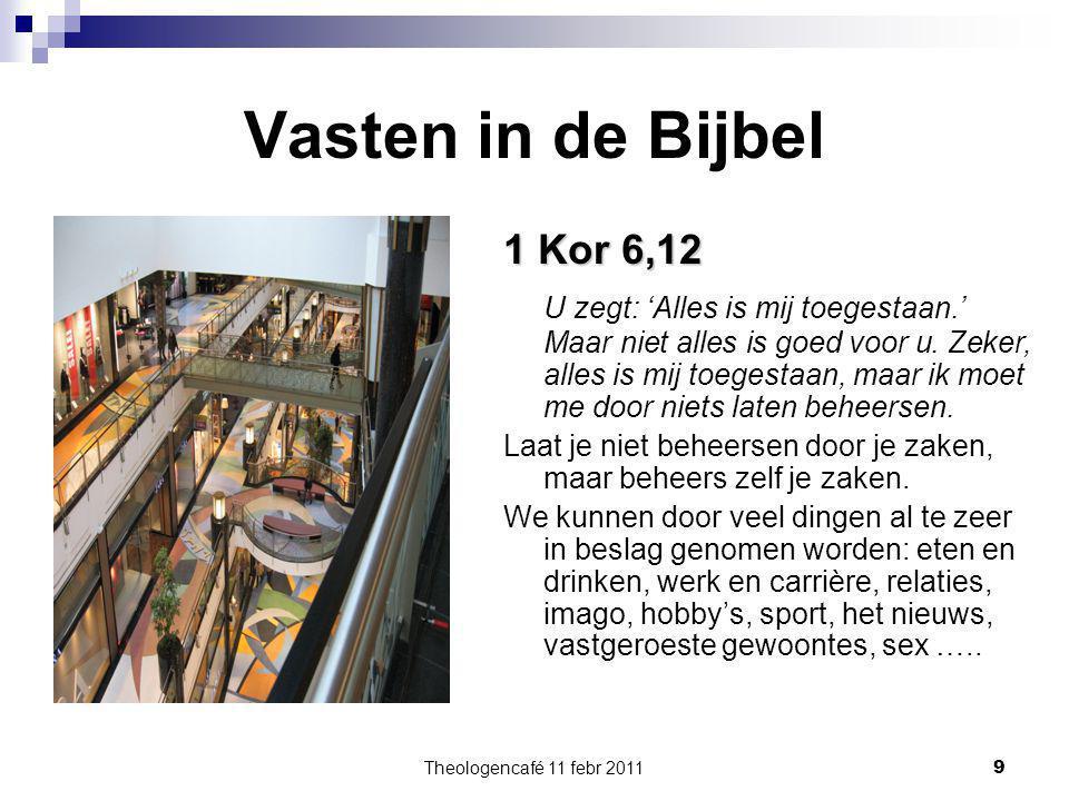 Theologencafé 11 febr 2011 9 Vasten in de Bijbel 1 Kor 6,12 U zegt: 'Alles is mij toegestaan.' Maar niet alles is goed voor u. Zeker, alles is mij toe