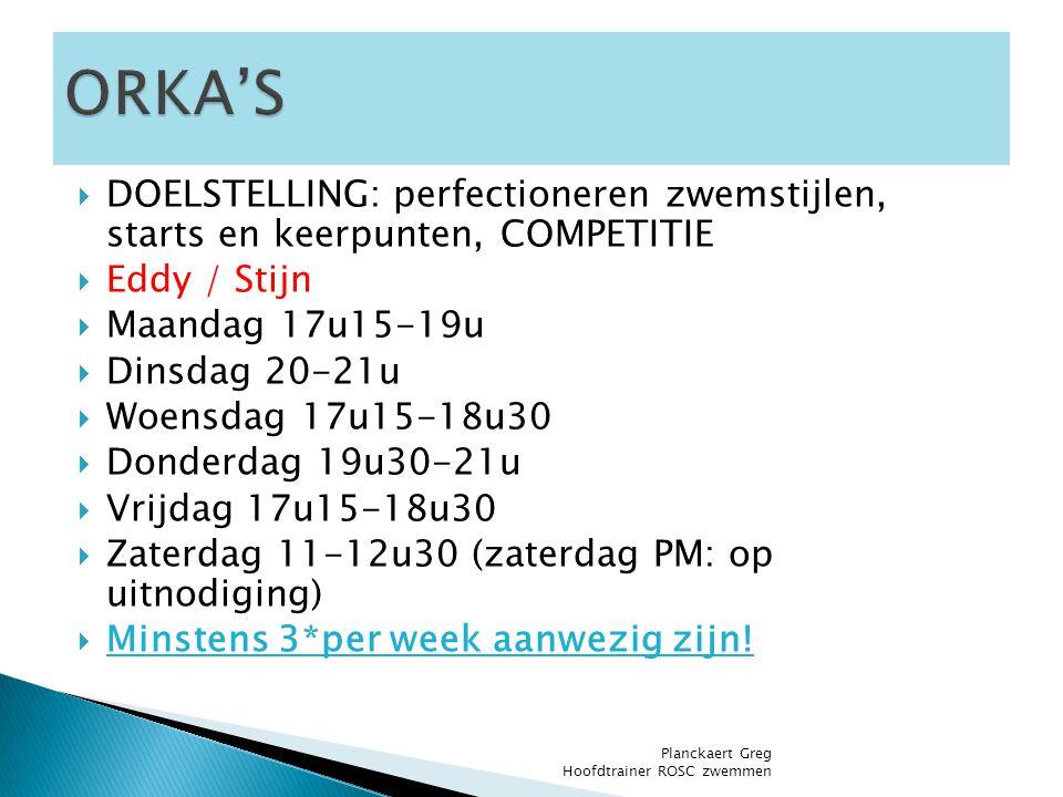  DOELSTELLING: perfectioneren zwemstijlen, starts en keerpunten, COMPETITIE  Eddy / Stijn  Maandag 17u15-19u  Dinsdag 20-21u  Woensdag 17u15-18u3