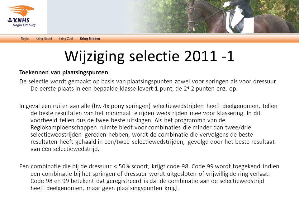 Wijziging selectie 2011 -1 Toekennen van plaatsingspunten De selectie wordt gemaakt op basis van plaatsingspunten zowel voor springen als voor dressuu