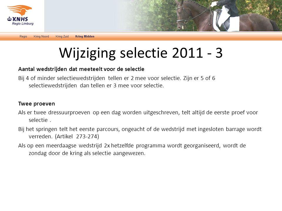 Wijziging selectie 2011 - 3 Aantal wedstrijden dat meeteelt voor de selectie Bij 4 of minder selectiewedstrijden tellen er 2 mee voor selectie. Zijn e