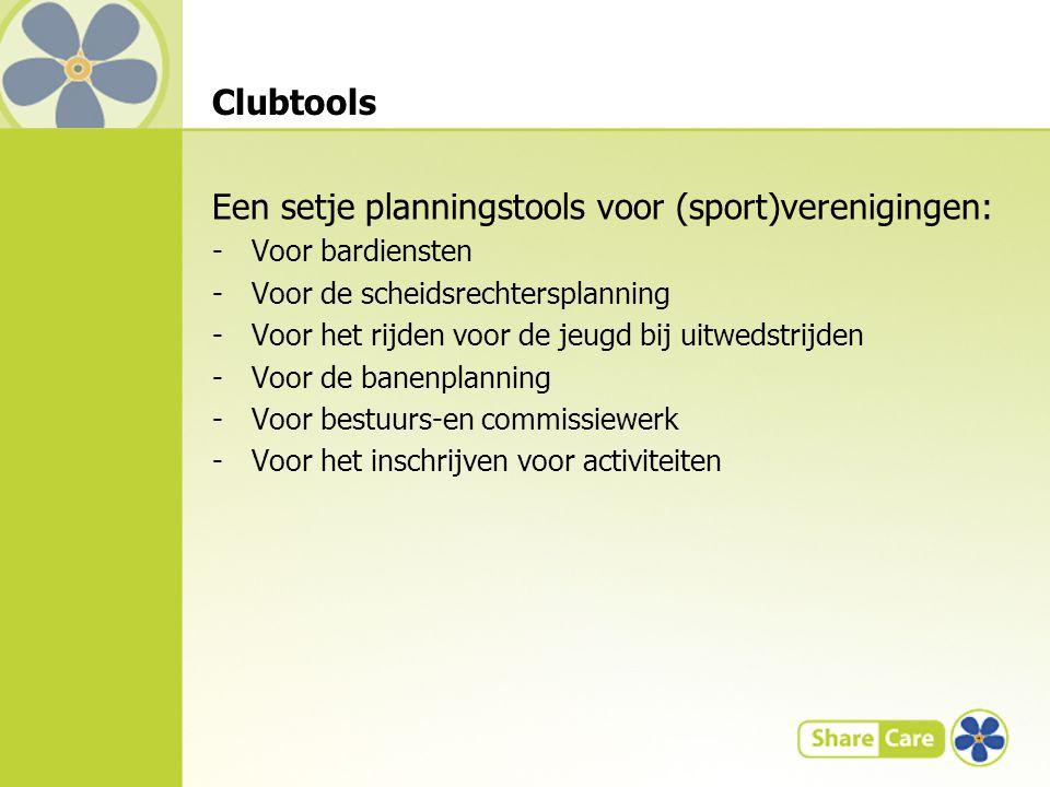 Clubtools Een setje planningstools voor (sport)verenigingen: -Voor bardiensten -Voor de scheidsrechtersplanning -Voor het rijden voor de jeugd bij uitwedstrijden -Voor de banenplanning -Voor bestuurs-en commissiewerk -Voor het inschrijven voor activiteiten