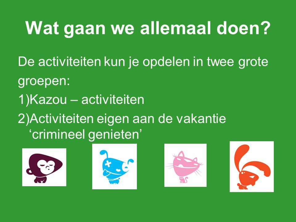 Wat gaan we allemaal doen? De activiteiten kun je opdelen in twee grote groepen: 1)Kazou – activiteiten 2)Activiteiten eigen aan de vakantie 'criminee