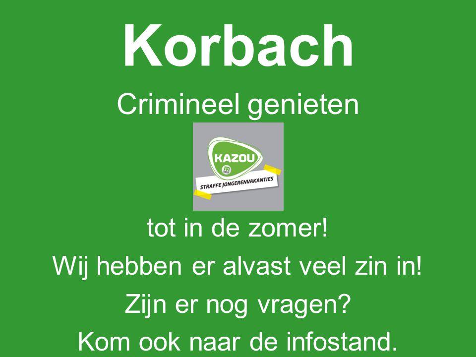Korbach Crimineel genieten tot in de zomer! Wij hebben er alvast veel zin in! Zijn er nog vragen? Kom ook naar de infostand.