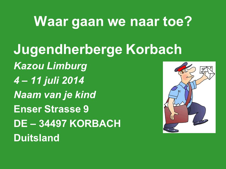 Waar gaan we naar toe? Jugendherberge Korbach Kazou Limburg 4 – 11 juli 2014 Naam van je kind Enser Strasse 9 DE – 34497 KORBACH Duitsland