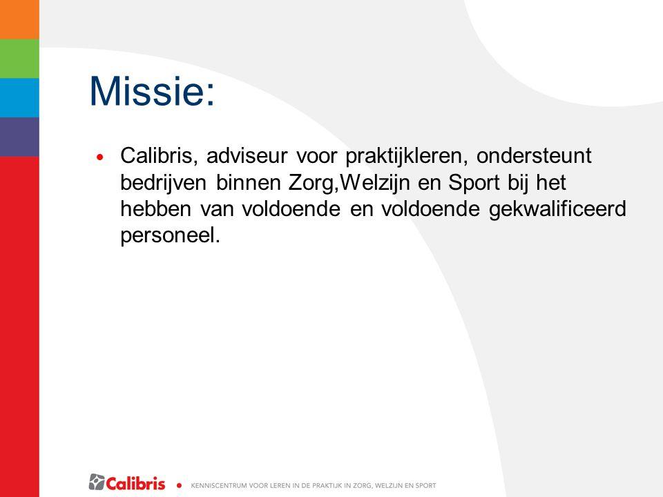 Missie: Calibris, adviseur voor praktijkleren, ondersteunt bedrijven binnen Zorg,Welzijn en Sport bij het hebben van voldoende en voldoende gekwalific