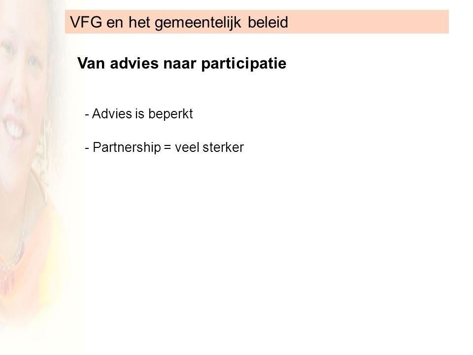 VFG en het gemeentelijk beleid Van advies naar participatie - Advies is beperkt - Partnership = veel sterker