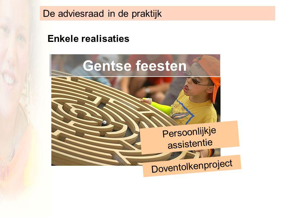 De adviesraad in de praktijk Enkele realisaties Gentse feesten Doventolkenproject Persoonlijkje assistentie