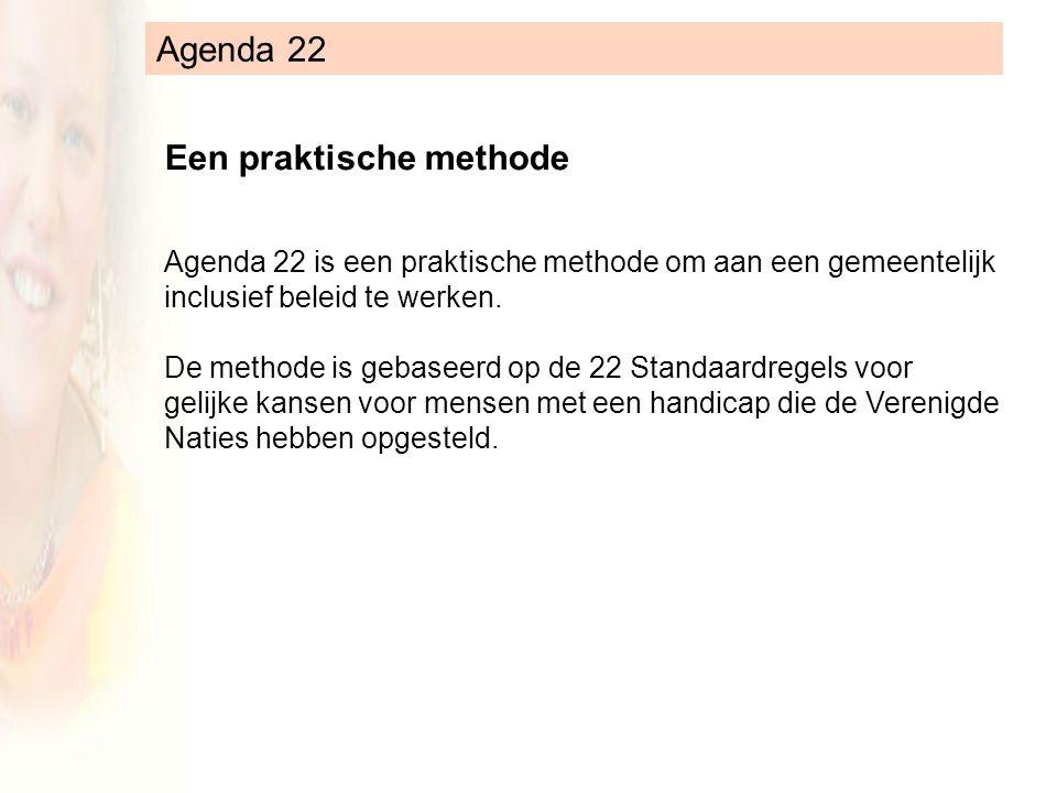Agenda 22 Agenda 22 is een praktische methode om aan een gemeentelijk inclusief beleid te werken.