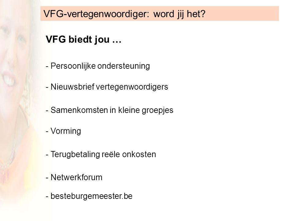 VFG biedt jou … - Persoonlijke ondersteuning - Nieuwsbrief vertegenwoordigers - Samenkomsten in kleine groepjes - Vorming - Terugbetaling reële onkosten - Netwerkforum - besteburgemeester.be