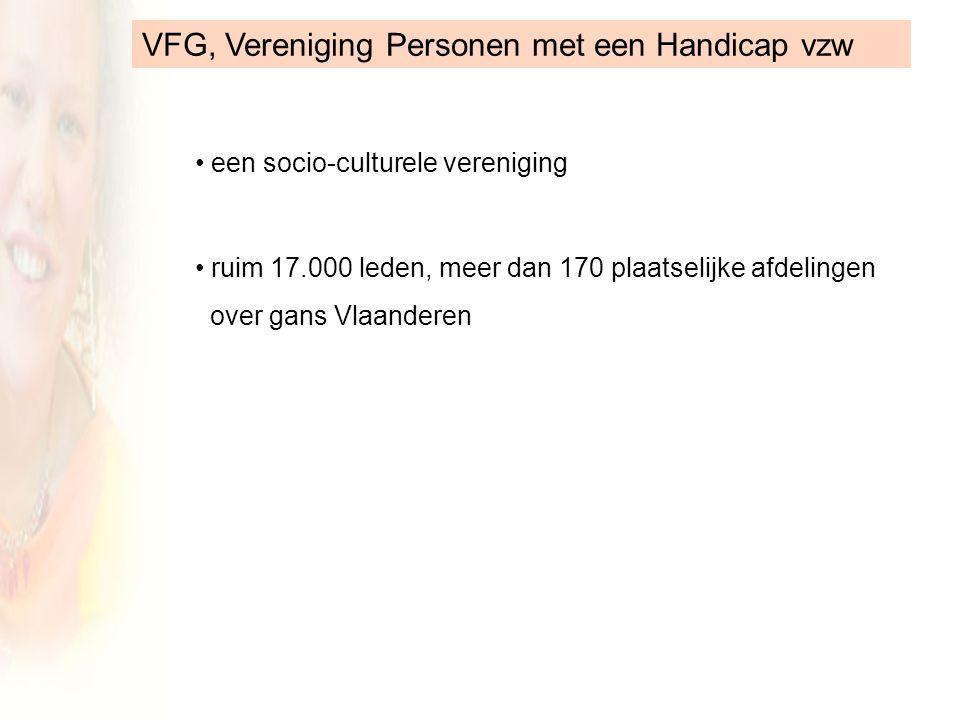 VFG, Vereniging Personen met een Handicap vzw een socio-culturele vereniging ruim 17.000 leden, meer dan 170 plaatselijke afdelingen over gans Vlaanderen