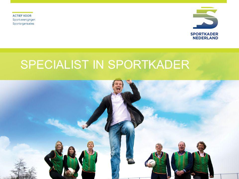 SPECIALIST IN SPORTKADER ACTIEF VOOR Sportverenigingen Sportorganisaties
