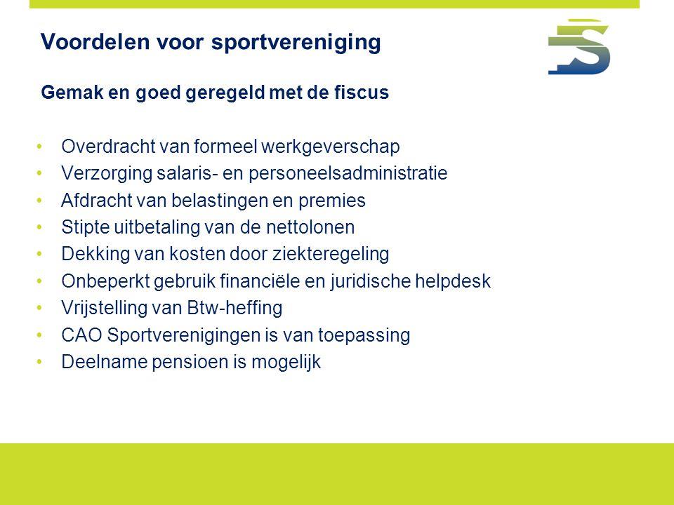 Voordelen voor sportvereniging Gemak en goed geregeld met de fiscus Overdracht van formeel werkgeverschap Verzorging salaris- en personeelsadministrat