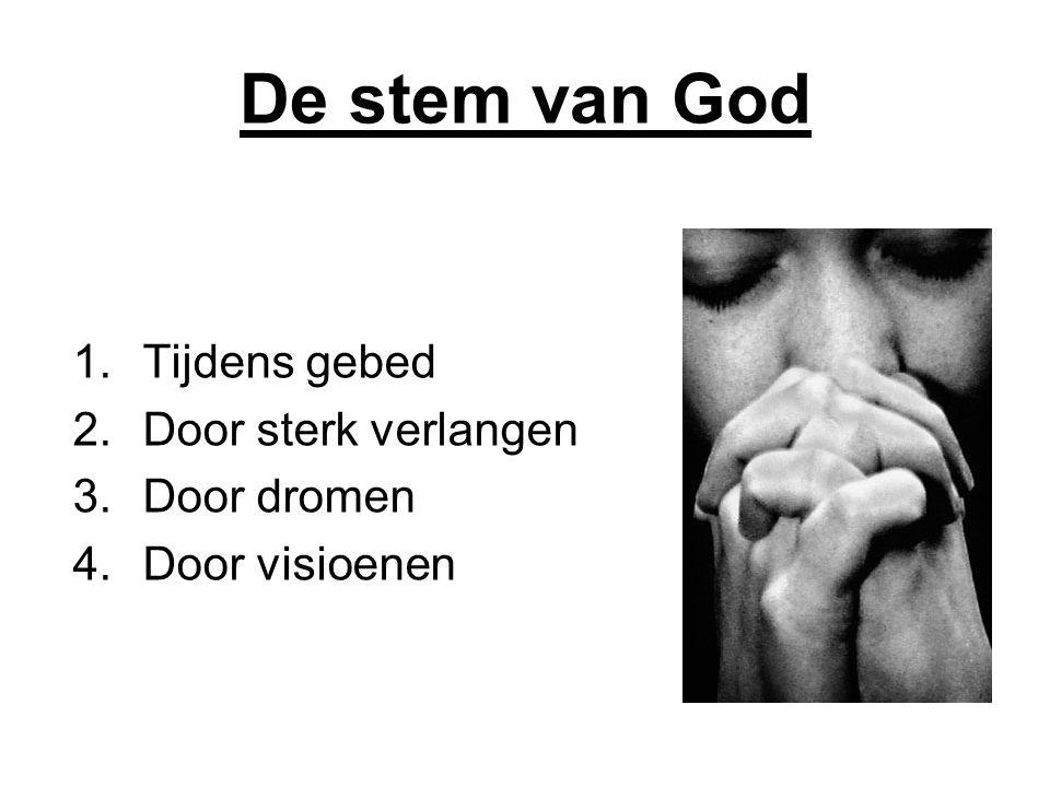 De stem van God 1.Tijdens gebed 2.Door sterk verlangen 3.Door dromen 4.Door visioenen