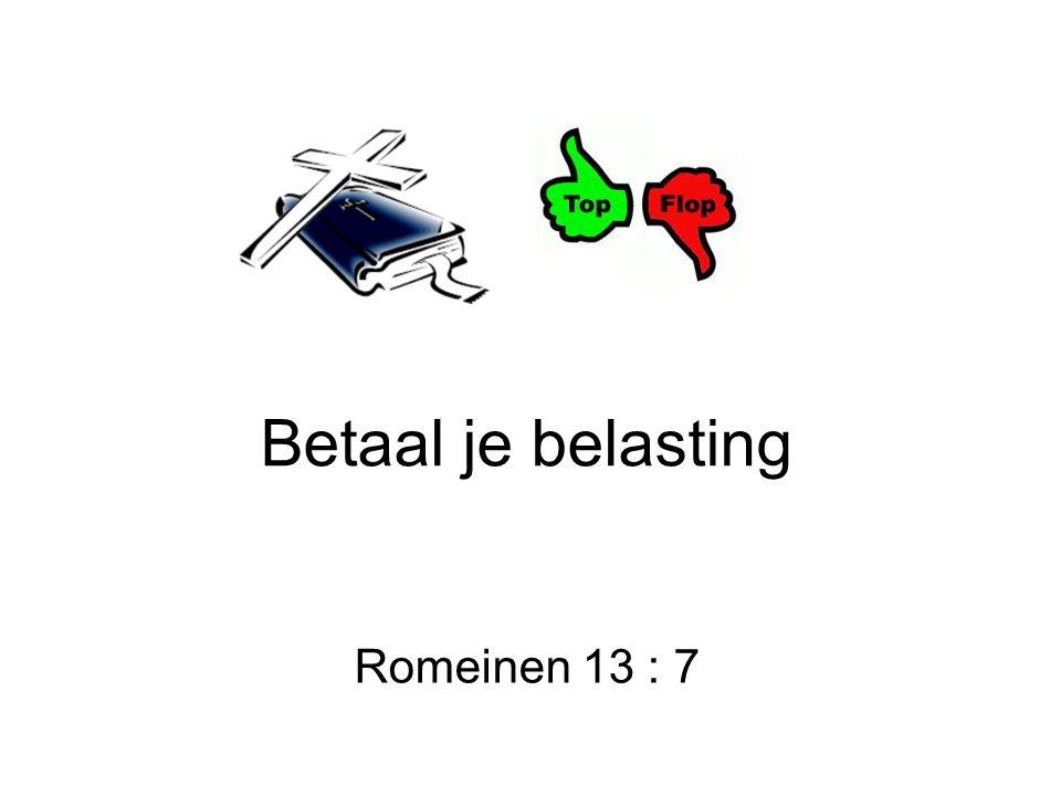 Betaal je belasting Romeinen 13 : 7