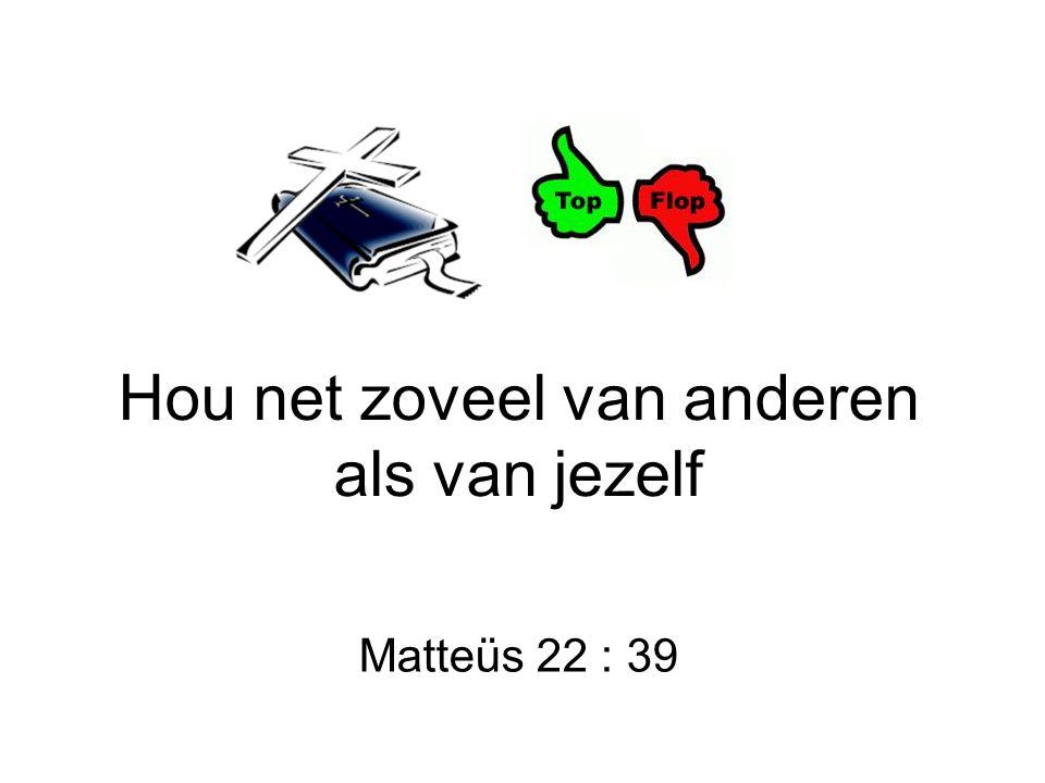 Hou net zoveel van anderen als van jezelf Matteüs 22 : 39