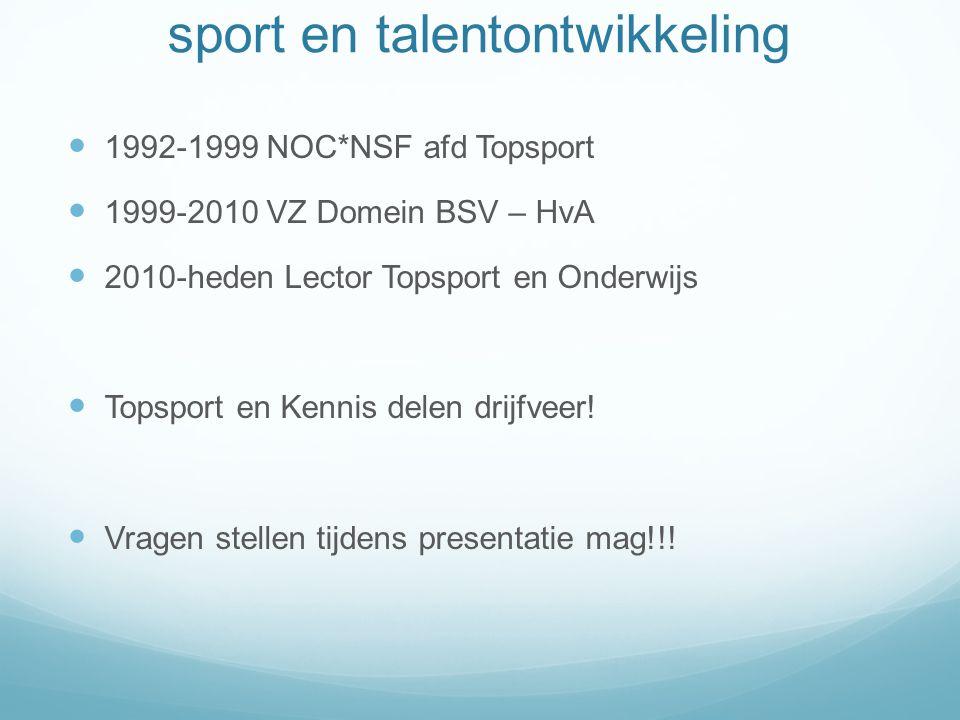 sport en talentontwikkeling 1992-1999 NOC*NSF afd Topsport 1999-2010 VZ Domein BSV – HvA 2010-heden Lector Topsport en Onderwijs Topsport en Kennis delen drijfveer.
