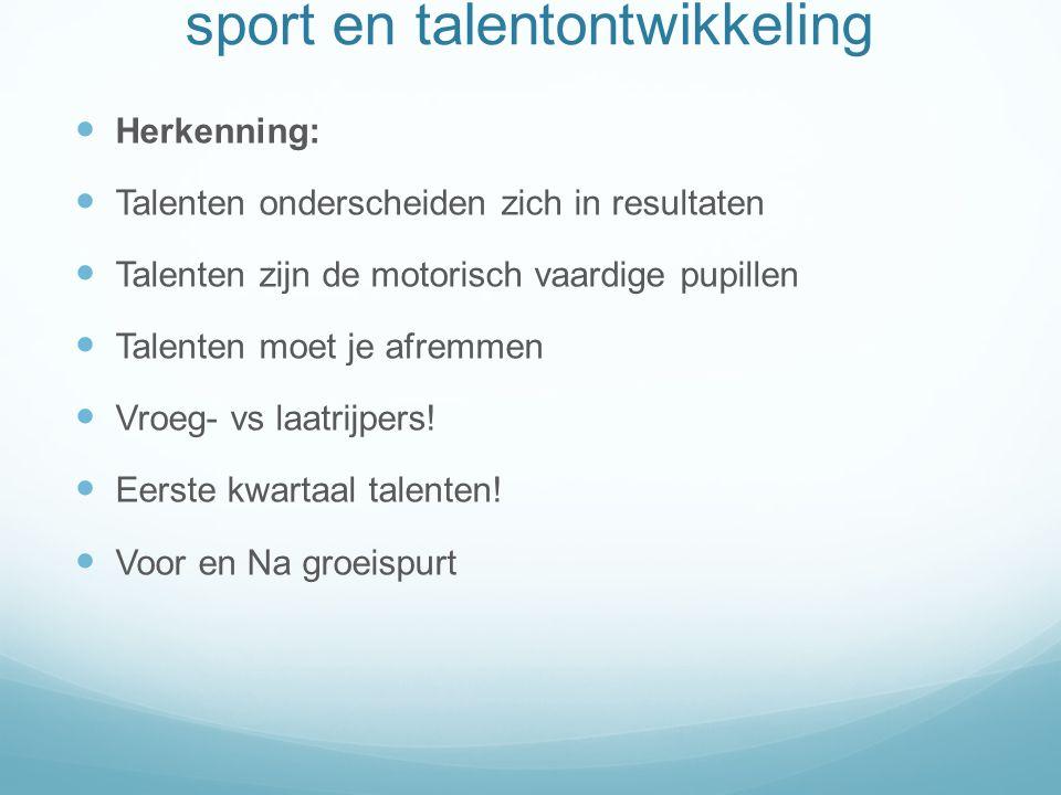 sport en talentontwikkeling Herkenning: Talenten onderscheiden zich in resultaten Talenten zijn de motorisch vaardige pupillen Talenten moet je afremmen Vroeg- vs laatrijpers.