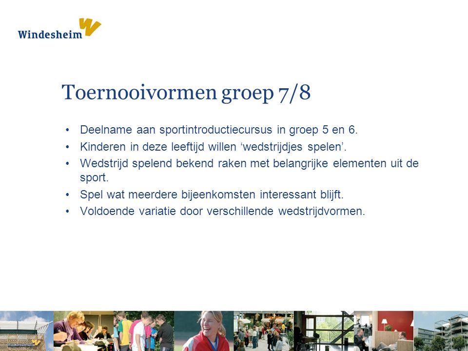 Toernooivormen groep 7/8 Deelname aan sportintroductiecursus in groep 5 en 6. Kinderen in deze leeftijd willen 'wedstrijdjes spelen'. Wedstrijd spelen