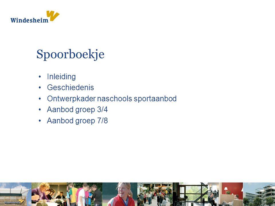 Spoorboekje Inleiding Geschiedenis Ontwerpkader naschools sportaanbod Aanbod groep 3/4 Aanbod groep 7/8
