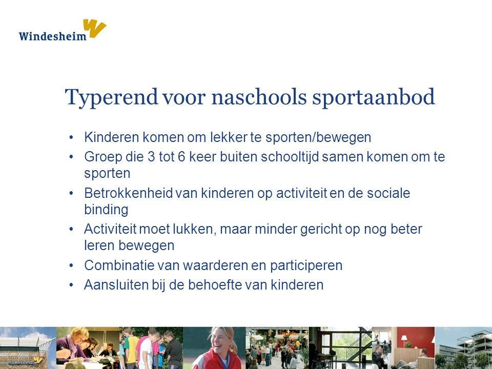Typerend voor naschools sportaanbod Kinderen komen om lekker te sporten/bewegen Groep die 3 tot 6 keer buiten schooltijd samen komen om te sporten Bet