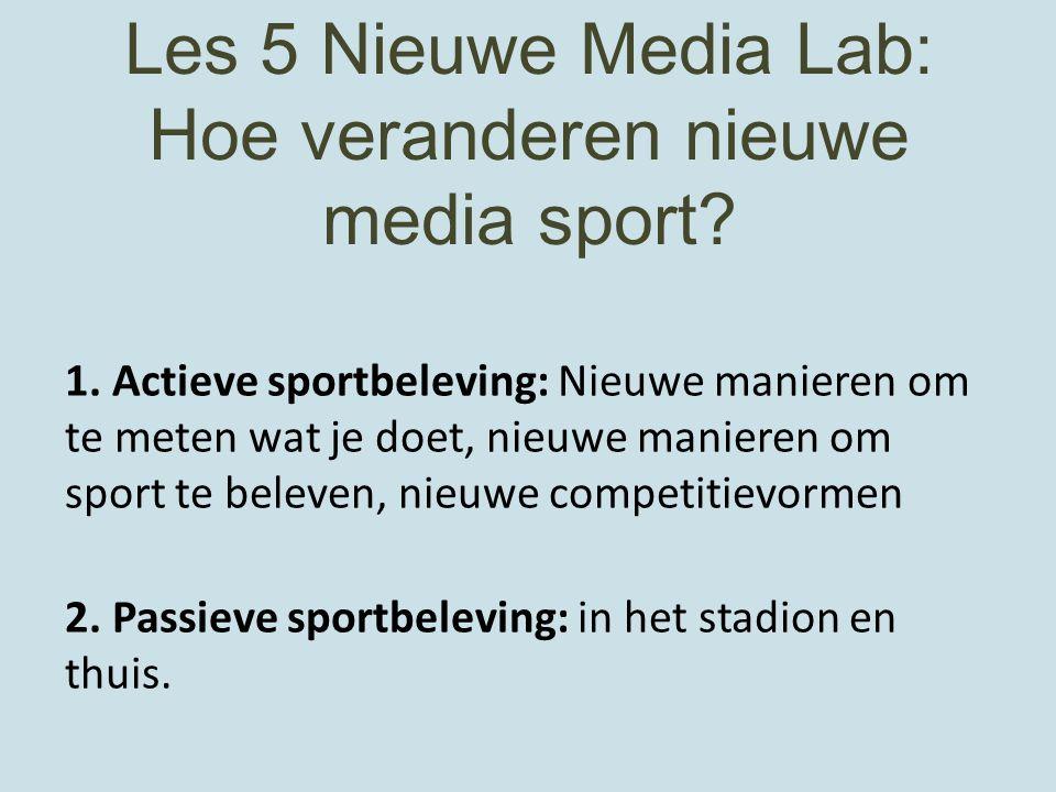 Les 5 Nieuwe Media Lab: Hoe veranderen nieuwe media sport? 1. Actieve sportbeleving: Nieuwe manieren om te meten wat je doet, nieuwe manieren om sport