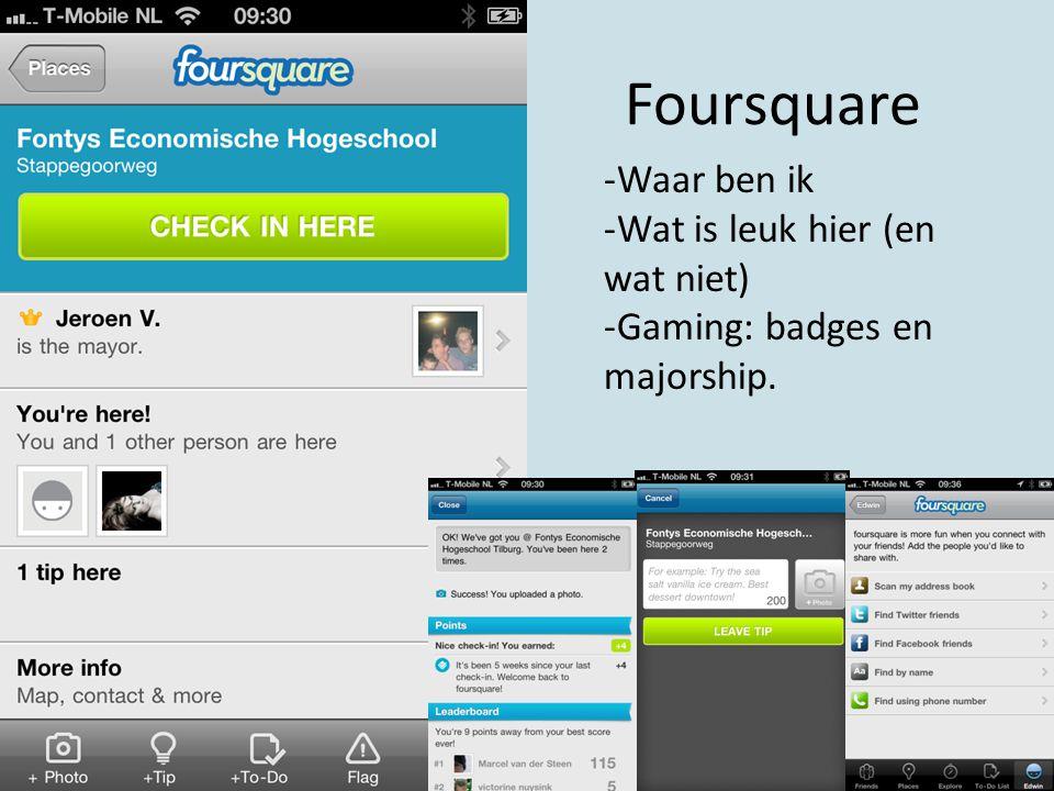 Foursquare -Waar ben ik -Wat is leuk hier (en wat niet) -Gaming: badges en majorship.