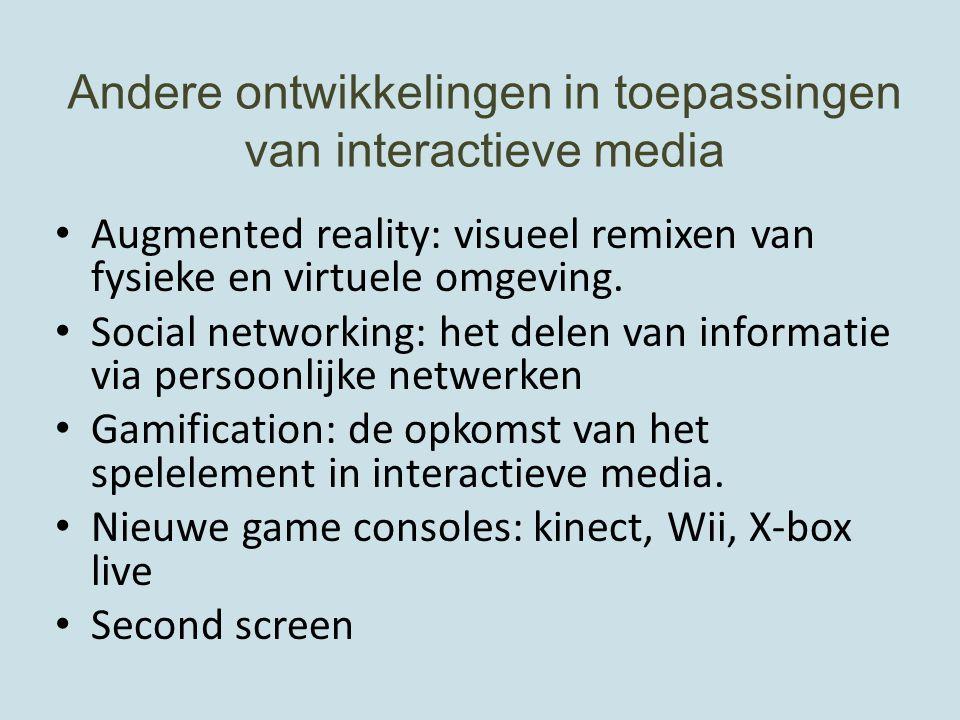 Andere ontwikkelingen in toepassingen van interactieve media Augmented reality: visueel remixen van fysieke en virtuele omgeving. Social networking: h