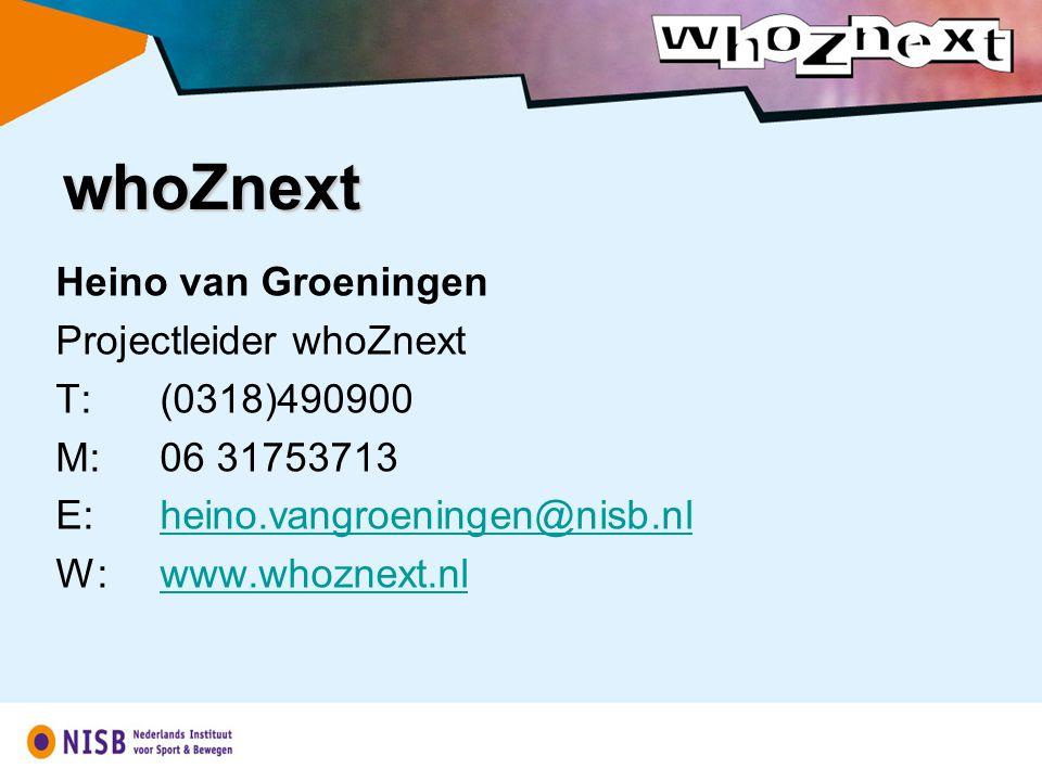 Heino van Groeningen Projectleider whoZnext T: (0318)490900 M:06 31753713 E:heino.vangroeningen@nisb.nlheino.vangroeningen@nisb.nl W:www.whoznext.nlwww.whoznext.nlwhoZnext