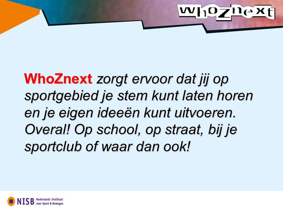 WhoZnext zorgt ervoor dat jij op sportgebied je stem kunt laten horen en je eigen ideeën kunt uitvoeren. Overal! Op school, op straat, bij je sportclu