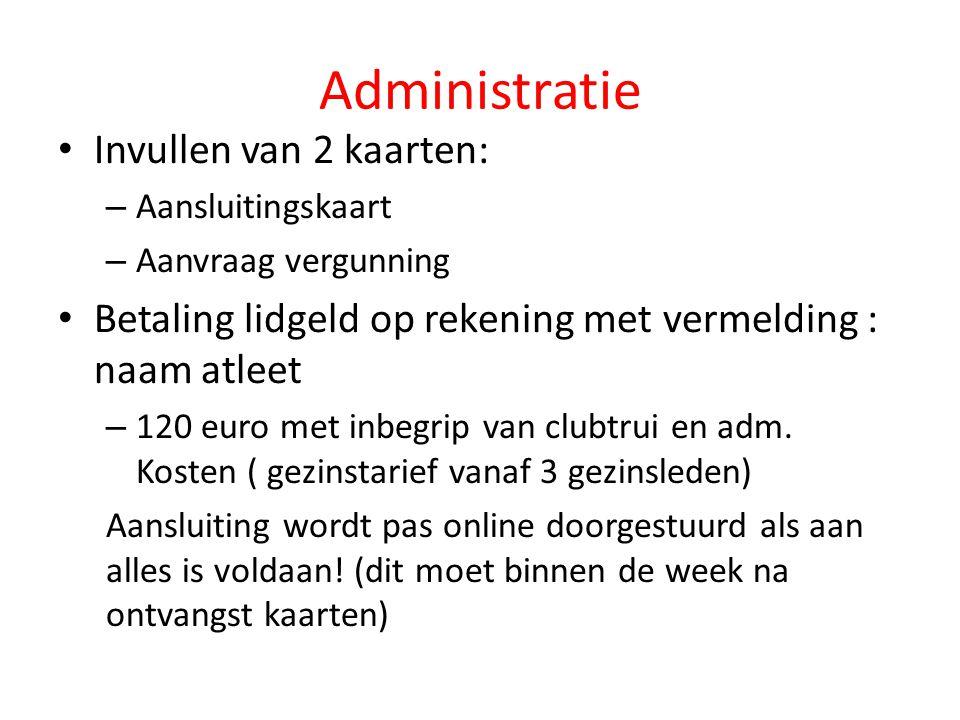 Administratie Invullen van 2 kaarten: – Aansluitingskaart – Aanvraag vergunning Betaling lidgeld op rekening met vermelding : naam atleet – 120 euro m