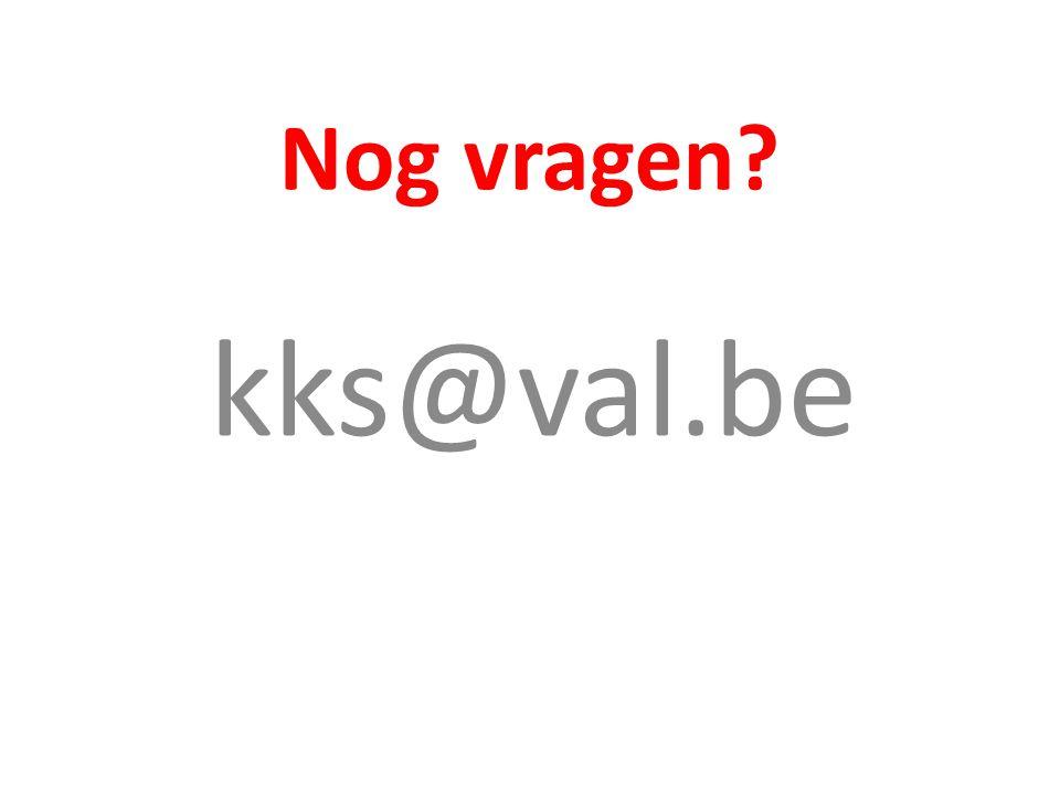 Nog vragen? kks@val.be