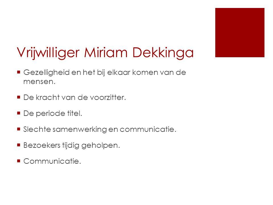 Vrijwilliger Miriam Dekkinga  Gezelligheid en het bij elkaar komen van de mensen.
