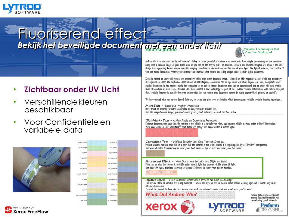 Fluoriserend effect Bekijk het beveiligde document met een ander licht Zichtbaar onder UV Licht Verschillende kleuren beschikbaar Voor Confidentiele en variabele data