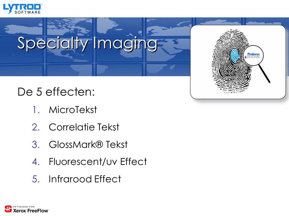 Specialty Imaging De 5 effecten: 1.MicroTekst 2.Correlatie Tekst 3.GlossMark® Tekst 4.Fluorescent/uv Effect 5.Infrarood Effect