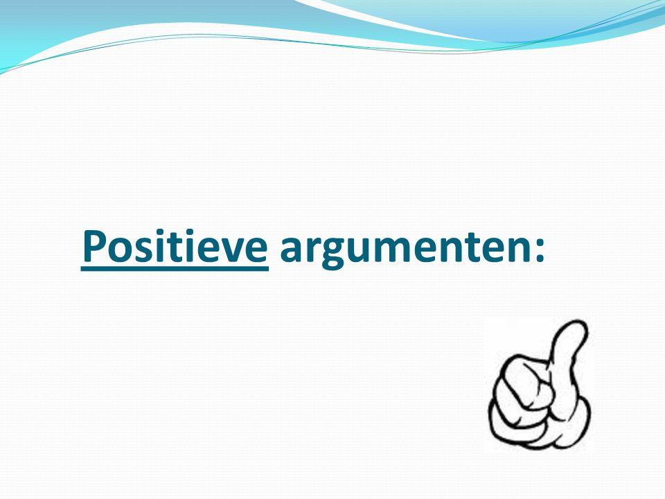 Positieve argumenten: