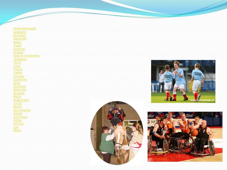 Gehandicapten sporten: Atletiek Keusporten Langlaufen Omnisport Paardrijden Roeien Rugby Schermen Schieten Skiën en snowboarden Tafeltennis Tennis Tor