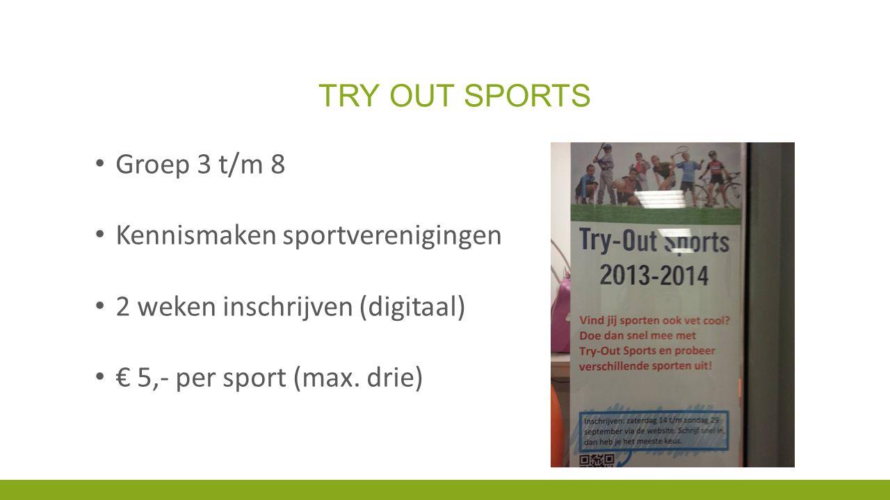 TRY OUT SPORTS Groep 3 t/m 8 Kennismaken sportverenigingen 2 weken inschrijven (digitaal) € 5,- per sport (max. drie)