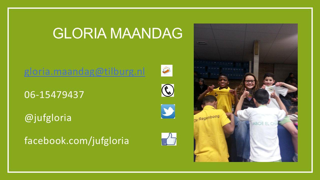 GLORIA MAANDAG gloria.maandag@tilburg.nl 06-15479437 @jufgloria facebook.com/jufgloria