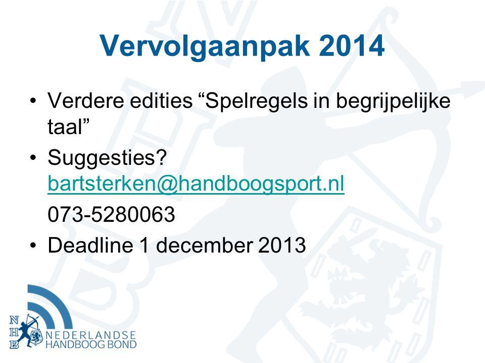 """Vervolgaanpak 2014 Verdere edities """"Spelregels in begrijpelijke taal"""" Suggesties? bartsterken@handboogsport.nl bartsterken@handboogsport.nl 073-528006"""