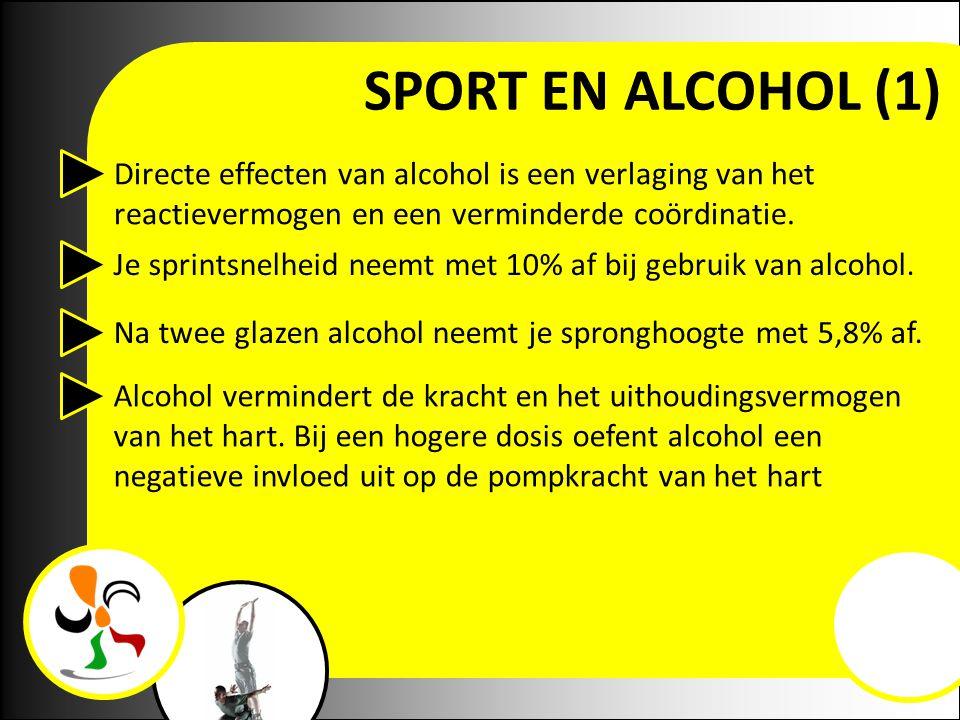 SPORT EN ALCOHOL (1) Directe effecten van alcohol is een verlaging van het reactievermogen en een verminderde coördinatie. Je sprintsnelheid neemt met
