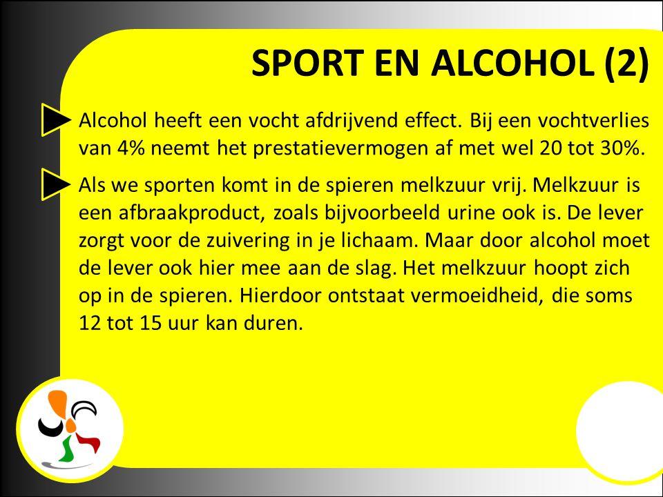 SPORT EN ALCOHOL (2) Alcohol heeft een vocht afdrijvend effect. Bij een vochtverlies van 4% neemt het prestatievermogen af met wel 20 tot 30%. Als we