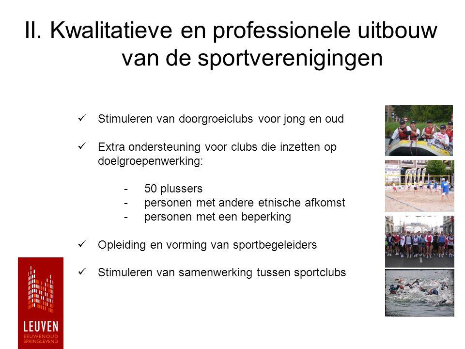 II. Kwalitatieve en professionele uitbouw van de sportverenigingen Stimuleren van doorgroeiclubs voor jong en oud Extra ondersteuning voor clubs die i
