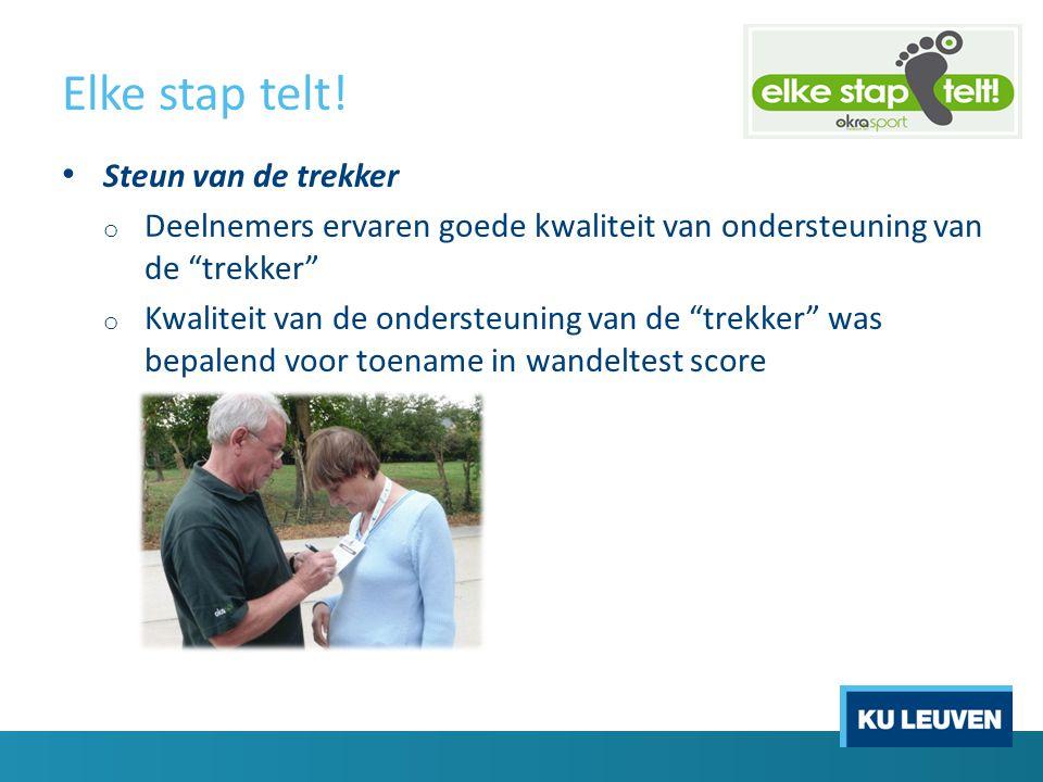 """Elke stap telt! Steun van de trekker o Deelnemers ervaren goede kwaliteit van ondersteuning van de """"trekker"""" o Kwaliteit van de ondersteuning van de """""""