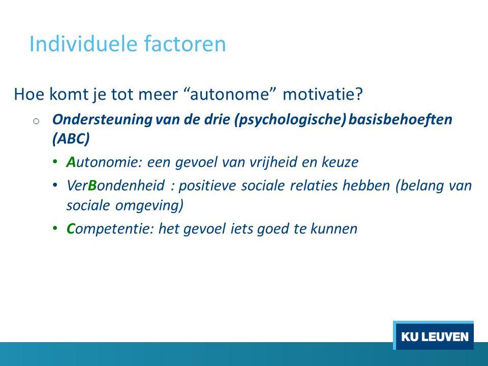 """Hoe komt je tot meer """"autonome"""" motivatie? o Ondersteuning van de drie (psychologische) basisbehoeften (ABC) Autonomie: een gevoel van vrijheid en keu"""